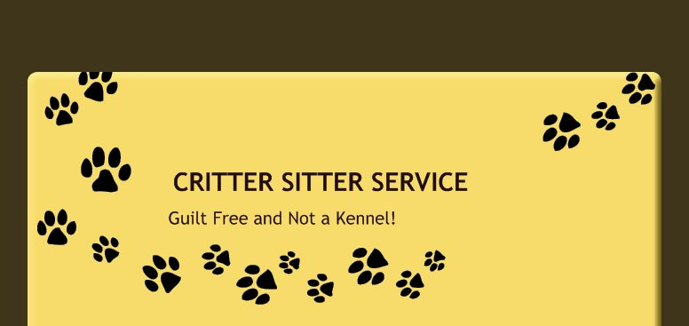 CRITTER SITTER SERVICE - Guilt Free and Not a Kennel!